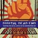 """Digital Dead End: Fighting for Social Justice in the Informatio..."