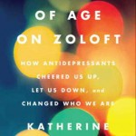 """Coming of Age on Zoloft: How Antidepressants Cheered Us Up, Let Us ..."