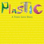 Plastic, A Toxic Love Story