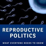 Reproductive Politics, What Everyone Needs to Know