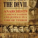 Worse than the Devil: Anarchists, Clarence Darrow, and Justice in a Ti...