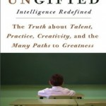 Un-Gifted: The Truth about Talent, Practice, Creativity, and the Many ...