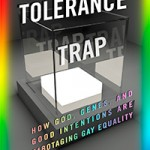 """""""The Tolerance Trap"""" & Gay Marriage"""