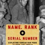 Name, Rank and Serial Number: Exploiting Korean War POWs at Home and A...