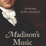 Madison's Music – On Reading the First Amendment