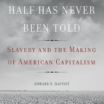 """The Half Has Never Been Told"" author Edward Baptist"