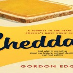 "Gordon Edgar ""Cheddar: A Journey to the Heart of America's Most Iconic Cheese"""