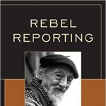 "Pledge Drive: Norm Stockwell discusses journalist John Ross in ""Rebel Reporting"""