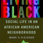 "Mark Fleisher's ""Living Black: Social Life in an African A..."