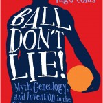 Ball Don't Lie!: Myth, Genealogy, Invention in Cultures of Basketball