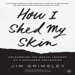 How I Shed My Skin: Unlearning the Racist Lessons of a Southern Childh...