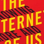 Internet of Us: Knowing More and Understanding Less in the Age of Big Data