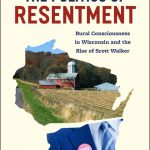 The Politics of Resentment: Rural Consciousness in Wisconsin and the R...