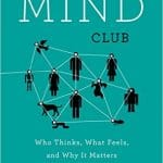 The Mind Club: Who Thinks, What Feels, and Why It Matters; A conversation with Professor Kurt Gray