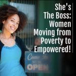She's the Boss: Moving from Poverty to Empowered