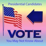 2016 Presidential Candidates You May Not Know About
