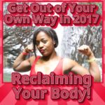 Get Out of Your Own Way: Reclaiming Our Bodies