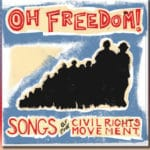 """Oh Freedom! Songs of the Civil Rights Movement"