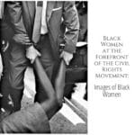 Black Women at the Forefront of Civil Rights: Images of Black Women