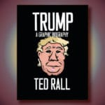 "Image of the cover of the soon to be published book ""Trump"" by Ted Rall."