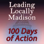 Image of the words Leading Locally Madiaon-100 Days of Action