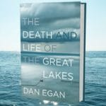 The Death and Life of the Great Lakes, with Dan Egan