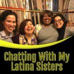 Charlando Con Mis Hermanas Latina: Talking with My Latina Sisters
