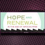 Hope and Renewal in the Age of the Apocalypse