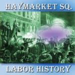 May Day Is Labor Day–Roots to Chicago Haymarket Square