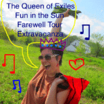 Queen of Exiles Fun in the Sun Farewell Tour Extravaganza