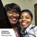 Vanessa McDowell Making History