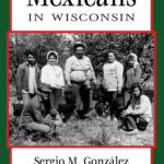 The history of mexicans in wisconsin
