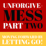 Relationships: Unforgive-MESS, Part 2