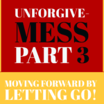 Compassion and Forgiveness Strategies: Unforgive-MESS Part 3