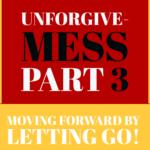 Compassion and Forgiveness Strategies: Unforgive-MESS Part 3