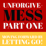 The Difficulties and Pitfalls of Forgiveness: Unforgive-MESS, Part 1