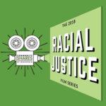 Racial Justice Film Series