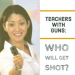 Teachers with Guns: Who Will Get Shot?
