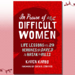 "Image of the author Karen Karbo's book cover ""In Praise of Difficult Women"""
