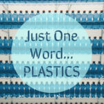 Just One Word… Plastics