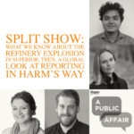 Split Show: The Superior Refinery Explosion; Then, A Global Look At Reporting in Harm's Way