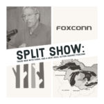Split Show: Trade War with China, and the Latest on Foxconn