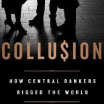 How Central Bankers Rigged the World