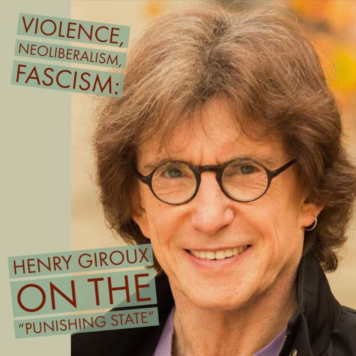 Violence, Neoliberal Fascism, and the Punishing State