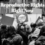 Reproductive Rights Right Now – The Status of Abortion