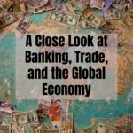 A Close Look at Banking, Trade, and the Global Economy
