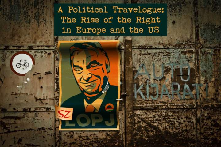 A Political Travelogue: The Rise of the Right in Europe and the US