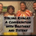 Sibling Rivalry: A Conversation with Brothers and Sisters
