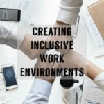 Creating Inclusive Work Environments