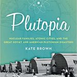 Plutopias: A Tandem History of American and Soviet Nuclear Sites